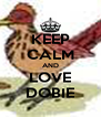 KEEP CALM AND LOVE DOBIE - Personalised Poster A4 size