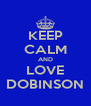 KEEP CALM AND LOVE DOBINSON - Personalised Poster A4 size