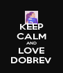 KEEP CALM AND LOVE DOBREV - Personalised Poster A4 size