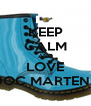 KEEP CALM AND LOVE DOC MARTENS - Personalised Poster A4 size