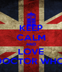 KEEP CALM AND LOVE DOCTOR WHO! - Personalised Poster A4 size