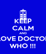 KEEP CALM AND LOVE DOCTOR WHO !!! - Personalised Poster A4 size