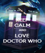 KEEP CALM AND LOVE DOCTOR WHO - Personalised Poster A4 size