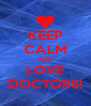 KEEP CALM AND LOVE DOCTORS! - Personalised Poster A4 size