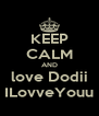 KEEP CALM AND love Dodii ILovveYouu - Personalised Poster A4 size