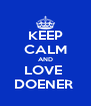KEEP CALM AND LOVE  DOENER  - Personalised Poster A4 size