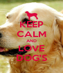 KEEP CALM AND LOVE DOG'S - Personalised Poster A4 size