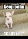 keep calm AND LOVE DOGGY - Personalised Poster A4 size