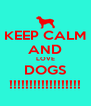 KEEP CALM AND LOVE DOGS !!!!!!!!!!!!!!!!!! - Personalised Poster A4 size