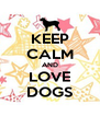 KEEP CALM AND LOVE DOGS - Personalised Poster A4 size