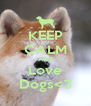 KEEP CALM AND Love Dogs<3 - Personalised Poster A4 size