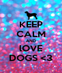 KEEP CALM AND lOVE DOGS <3 - Personalised Poster A4 size