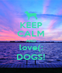 KEEP CALM AND love(: DOGS! - Personalised Poster A4 size