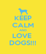 KEEP CALM AND LOVE  DOGS!!! - Personalised Poster A4 size
