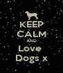 KEEP CALM AND Love  Dogs x - Personalised Poster A4 size