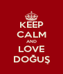 KEEP CALM AND LOVE DOĞUŞ - Personalised Poster A4 size