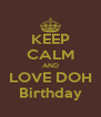 KEEP CALM AND LOVE DOH Birthday - Personalised Poster A4 size
