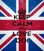 KEEP CALM AND LOVE DOI - Personalised Poster A4 size
