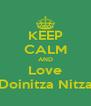 KEEP CALM AND Love Doinitza Nitza - Personalised Poster A4 size