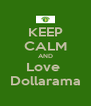 KEEP CALM AND Love  Dollarama - Personalised Poster A4 size