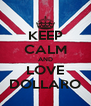 KEEP CALM AND LOVE DOLLARO - Personalised Poster A4 size