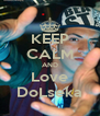 KEEP CALM AND Love DoLseka - Personalised Poster A4 size