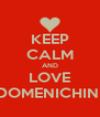 KEEP CALM AND LOVE DOMENICHINI - Personalised Poster A4 size