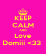 KEEP CALM AND Love Domiii <33  - Personalised Poster A4 size
