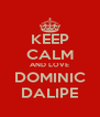 KEEP CALM AND LOVE DOMINIC DALIPE - Personalised Poster A4 size
