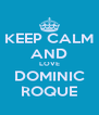 KEEP CALM AND LOVE DOMINIC ROQUE - Personalised Poster A4 size