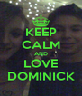 KEEP CALM AND LOVE DOMINICK - Personalised Poster A4 size