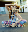 KEEP CALM AND LOVE DOMINIKA - Personalised Poster A4 size