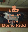 KEEP CALM AND Love  Domo Kidd - Personalised Poster A4 size