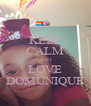 KEEP CALM AND LOVE DOMUNIQUE - Personalised Poster A4 size