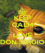 KEEP CALM AND LOVE DON SERGIO - Personalised Poster A4 size