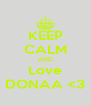 KEEP CALM AND Love DONAA <3 - Personalised Poster A4 size