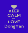 KEEP CALM AND LOVE DongYan - Personalised Poster A4 size