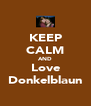 KEEP CALM AND Love Donkelblaun - Personalised Poster A4 size
