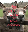KEEP CALM AND love donkey - Personalised Poster A4 size
