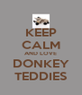KEEP CALM AND LOVE DONKEY TEDDIES - Personalised Poster A4 size
