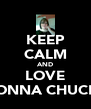 KEEP CALM AND LOVE DONNA CHUCKII - Personalised Poster A4 size