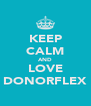 KEEP CALM AND LOVE DONORFLEX - Personalised Poster A4 size