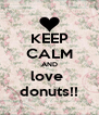 KEEP CALM AND love  donuts!! - Personalised Poster A4 size