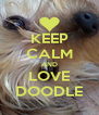 KEEP CALM AND LOVE DOODLE - Personalised Poster A4 size