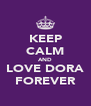 KEEP CALM AND LOVE DORA FOREVER - Personalised Poster A4 size
