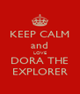 KEEP CALM and LOVE DORA THE EXPLORER - Personalised Poster A4 size