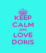 KEEP CALM AND LOVE DORIS - Personalised Poster A4 size