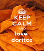 KEEP CALM AND love  doritos - Personalised Poster A4 size