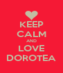 KEEP CALM AND LOVE DOROTEA - Personalised Poster A4 size