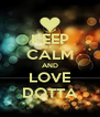 KEEP CALM AND LOVE DOTTA - Personalised Poster A4 size